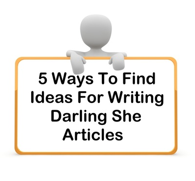 5 ways to find ideas for writing Darling She articles