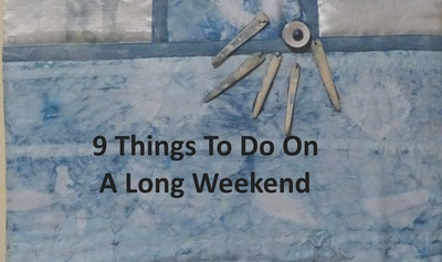 9 things to do on a long weekend