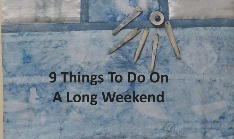 9 things to do on a long weekend  - 9 Things To Do On A Long Weekend