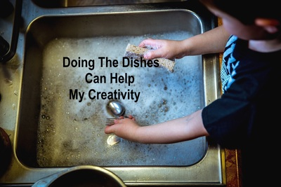 Doing the dishes can help my creativity