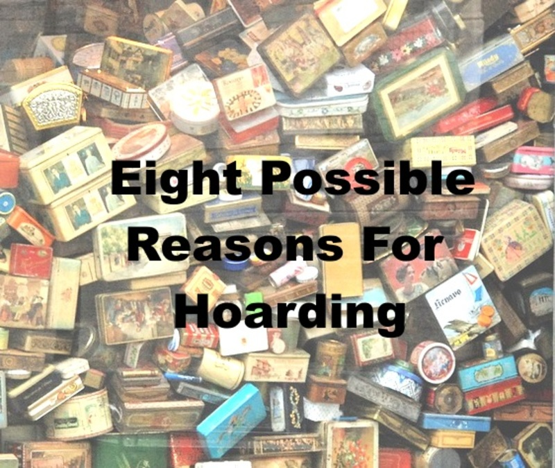 Eight possible reasons for hoarding  - Eight Possible Reasons For Hoarding
