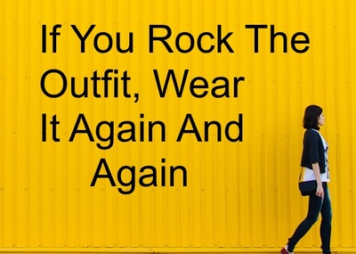 If You Rock The Outfit, Wear It Again And Again
