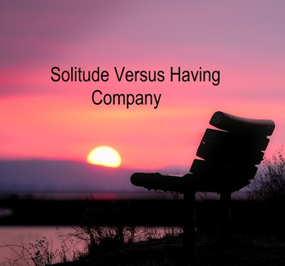 Solitude Versus Having Company