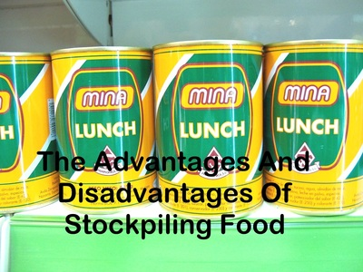 The Advantages And Disadvantages Of Stockpiling Food