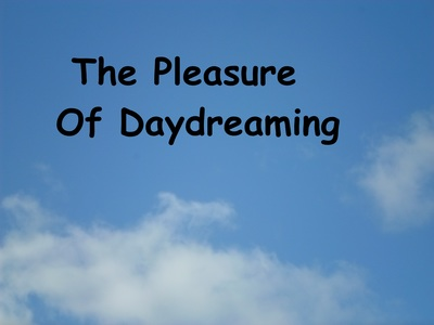 The Pleasure Of Daydreaming