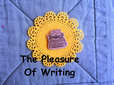 The Pleasure Of Writing