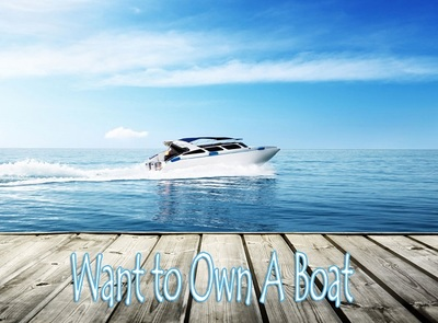 Want to Own A Boat