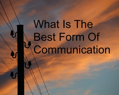 What is the best form of communication